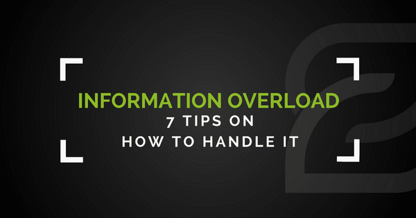 Information Overload – 7 Tips On How To Handle It